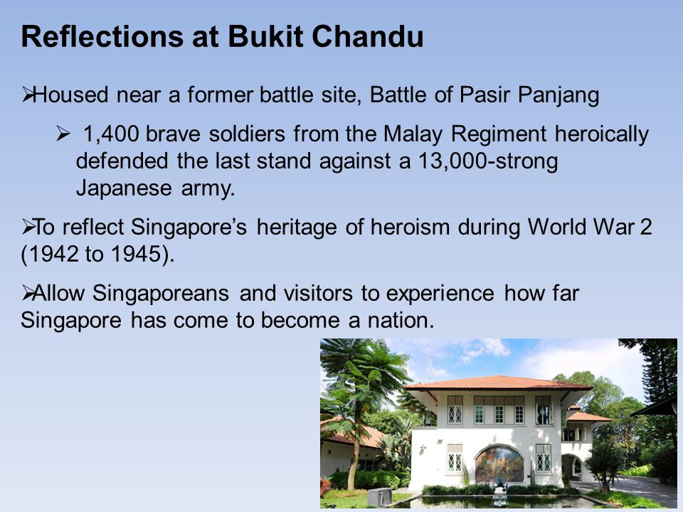 Reflections at Bukit Chandu  Housed near a former battle site, Battle of Pasir Panjang  1,400 brave soldiers from the Malay Regiment heroically defended the last stand against a 13,000-strong Japanese army.