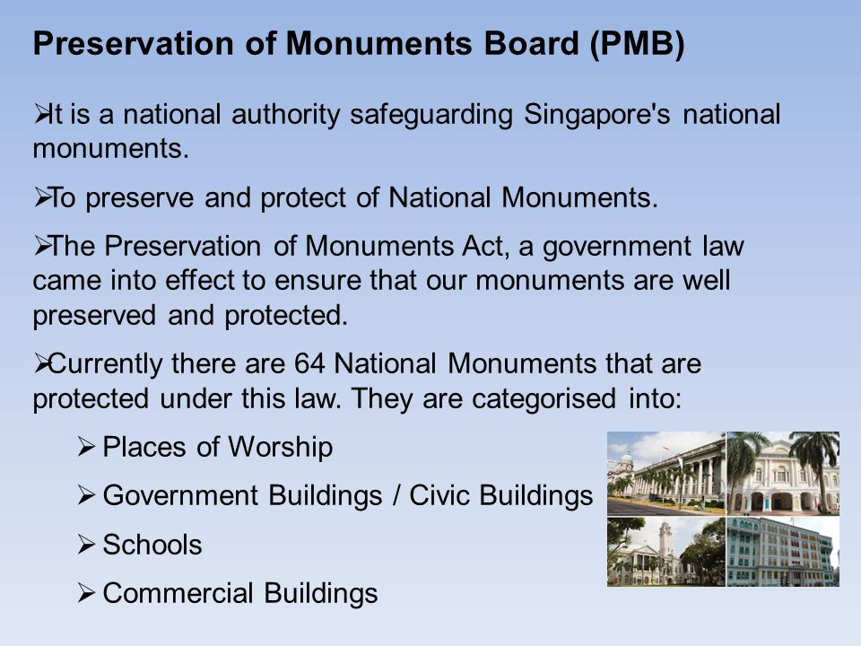 Preservation of Monuments Board (PMB)  It is a national authority safeguarding Singapore s national monuments.