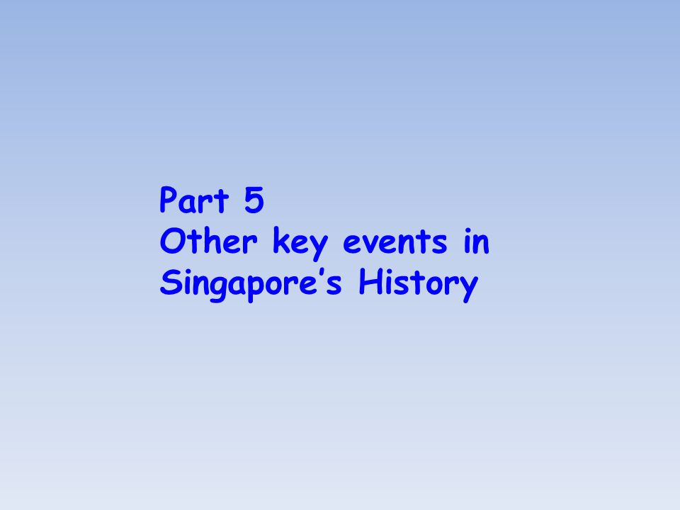 Part 5 Other key events in Singapore's History