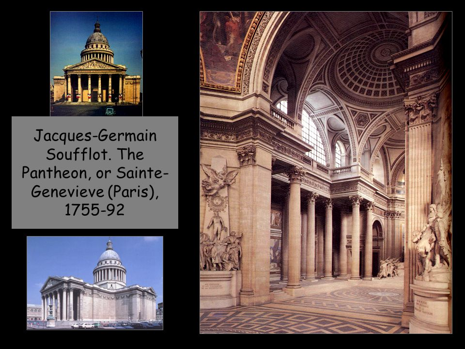 Jacques-Germain Soufflot. The Pantheon, or Sainte- Genevieve (Paris), 1755-92