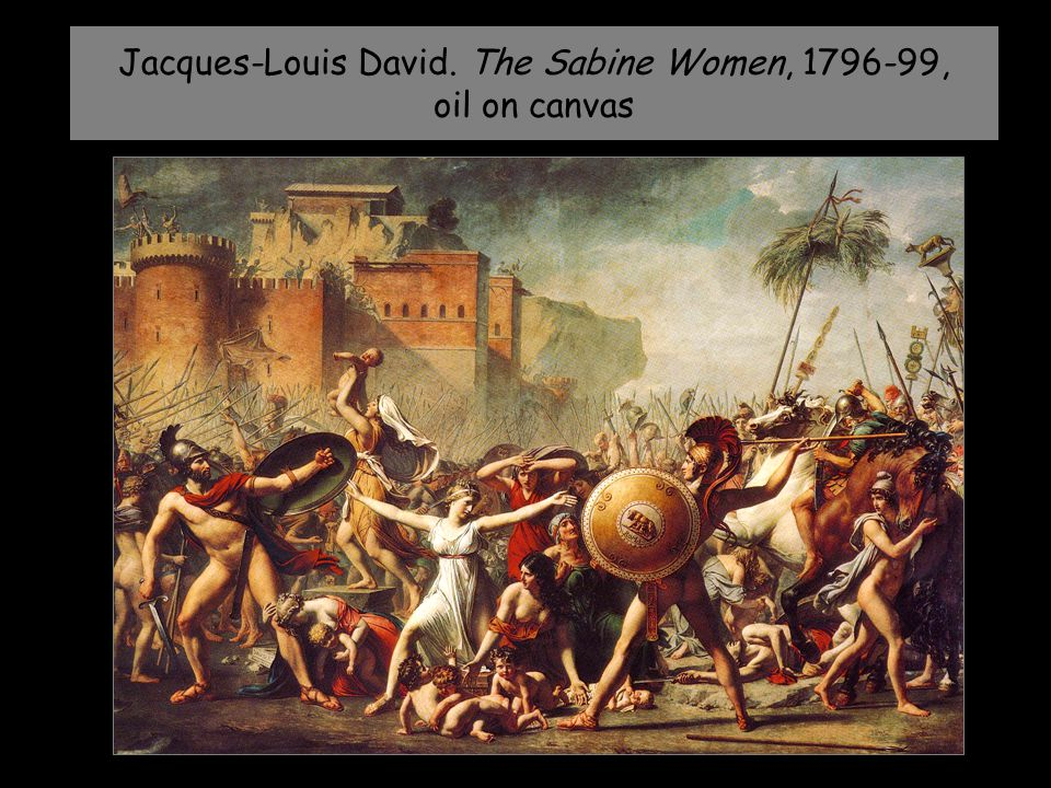 Jacques-Louis David. The Sabine Women, 1796-99, oil on canvas