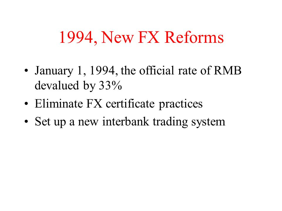 Interbank System in China April 1994, a new interbank system called China Foreign Exchange Trading System (CFETS) was set up in Shanghai Linked to 24 cities across China via satellite and ground communications Trading rooms with orange-jacket dealers Daily trading turnover of US$270 million