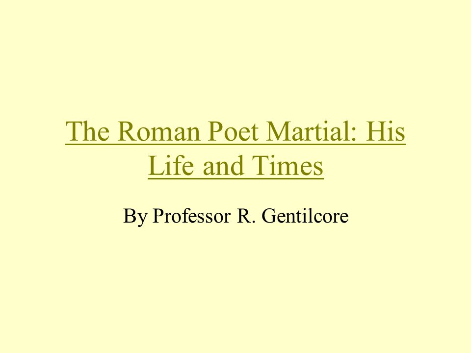 The Roman Poet Martial: His Life and Times By Professor R. Gentilcore