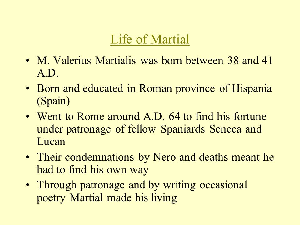 Life of Martial M. Valerius Martialis was born between 38 and 41 A.D.