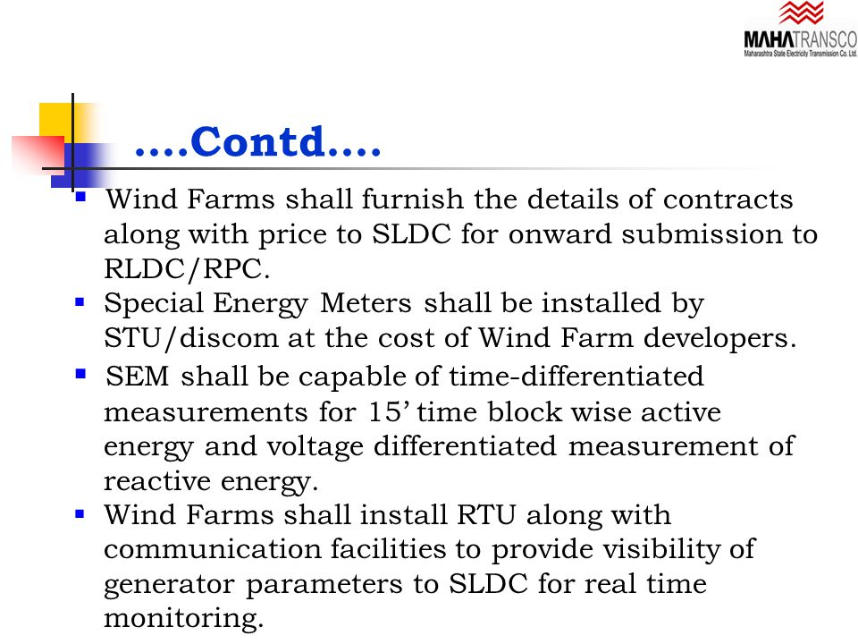  Wind Farms shall furnish the details of contracts along with price to SLDC for onward submission to RLDC/RPC.  Special Energy Meters shall be insta