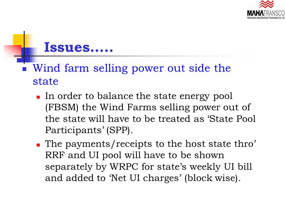Wind farm selling power out side the state In order to balance the state energy pool (FBSM) the Wind Farms selling power out of the state will have to be treated as 'State Pool Participants' (SPP).
