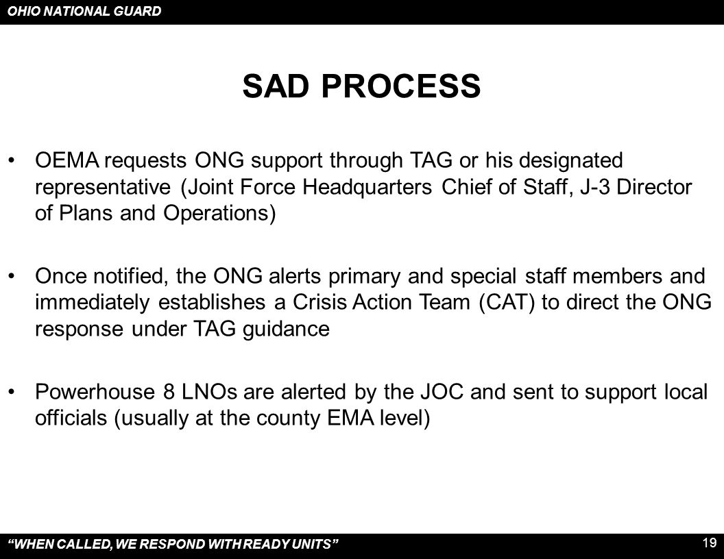 """OHIO NATIONAL GUARD """"WHEN CALLED, WE RESPOND WITH READY UNITS"""" 19 SAD PROCESS OEMA requests ONG support through TAG or his designated representative ("""