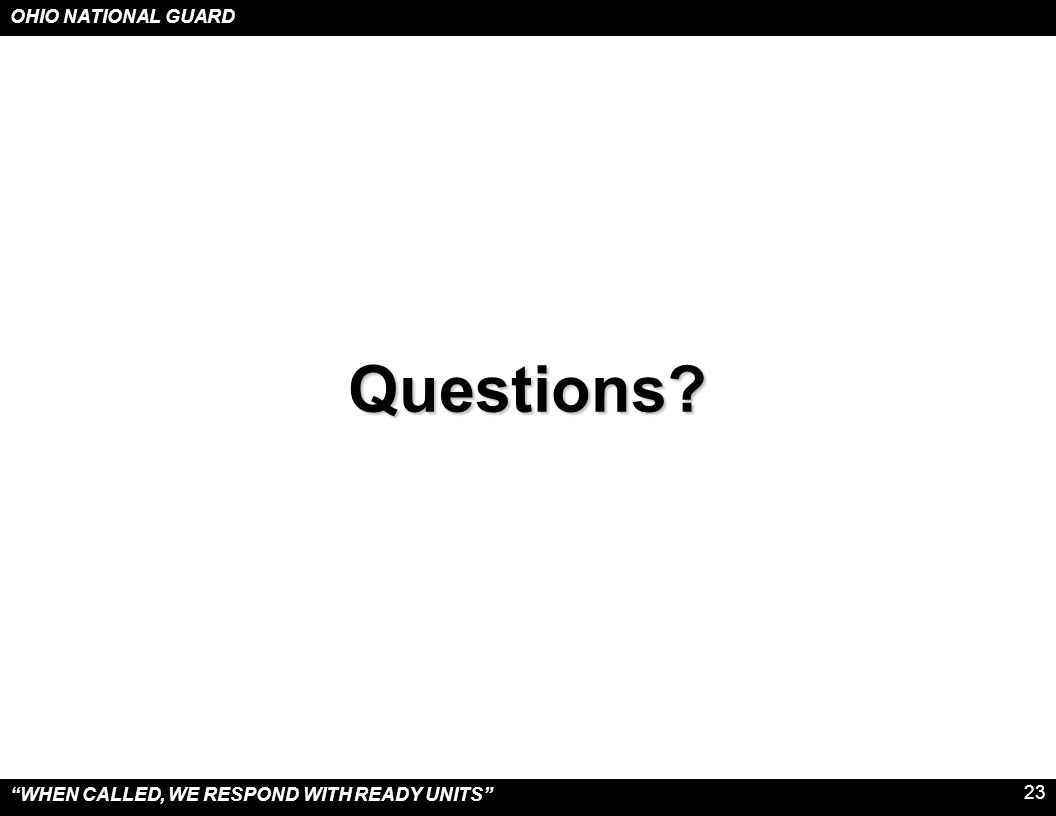 """OHIO NATIONAL GUARD """"WHEN CALLED, WE RESPOND WITH READY UNITS"""" 23 Questions?"""