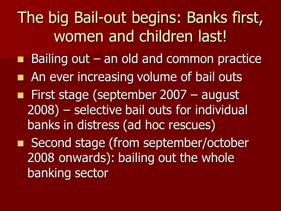 The big Bail-out begins: Banks first, women and children last.