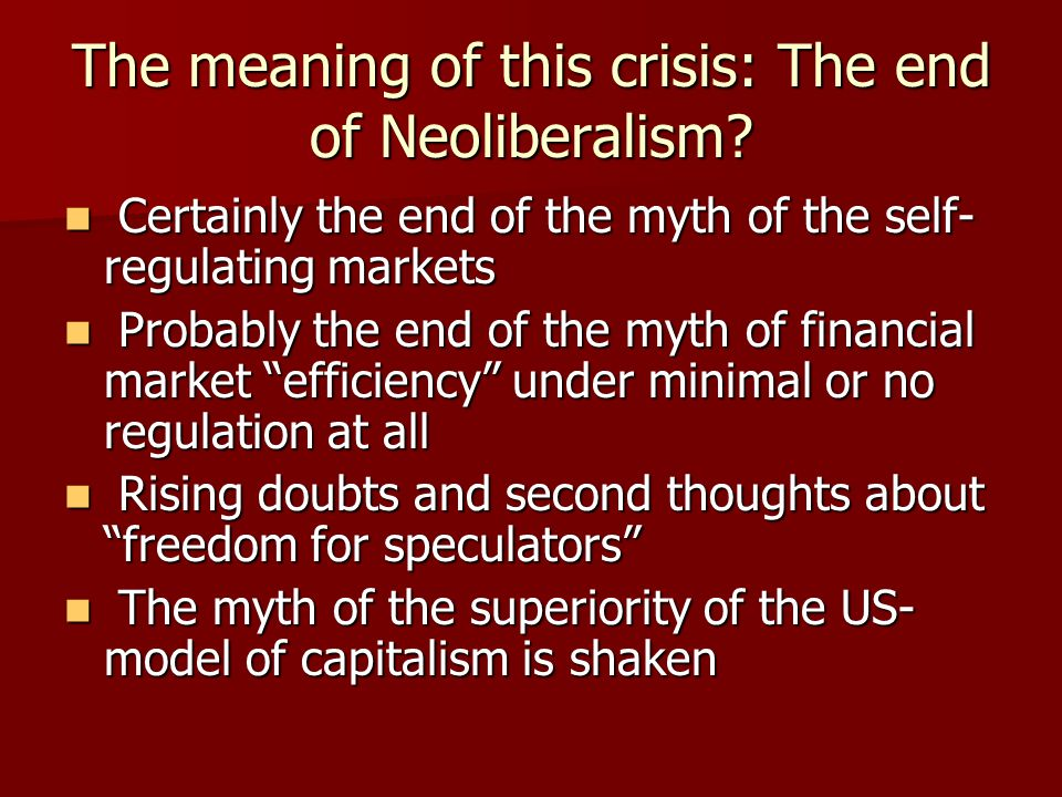 The meaning of this crisis: The end of Neoliberalism.