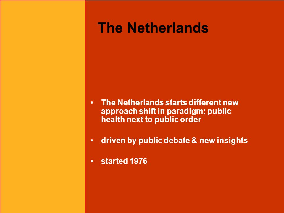 The Netherlands The Netherlands starts different new approach shift in paradigm: public health next to public order driven by public debate & new insi