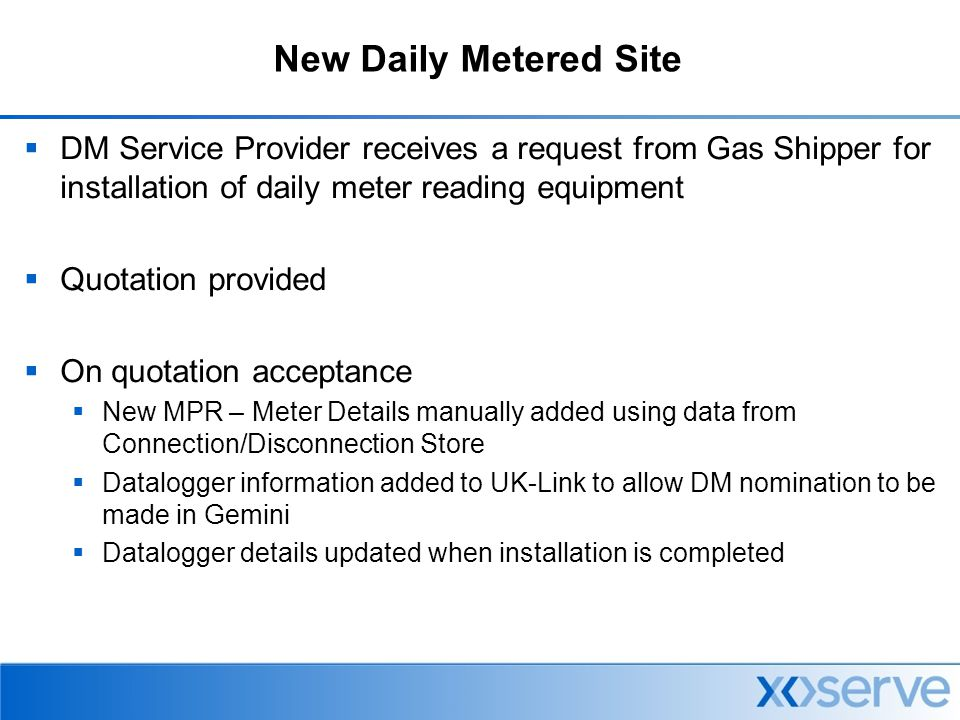 Daily Read Process  Collect a reading for the start/end of each gas day (06:00)  Carry out initial tolerance validation on readings received  Deliver reading to UK-Link (xoserve)  UK-Link validates and delivers DM readings to Shippers before 11.00 a.m.