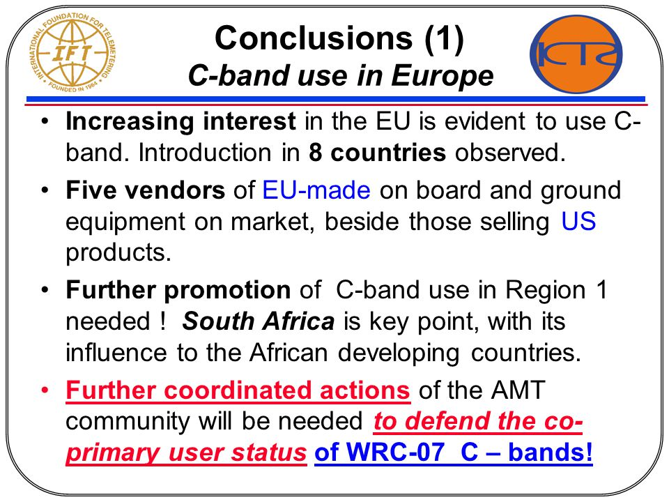 Conclusions (1) C-band use in Europe Increasing interest in the EU is evident to use C- band. Introduction in 8 countries observed. Five vendors of EU