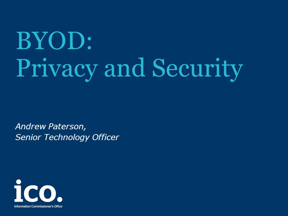 BYOD: Privacy and Security Andrew Paterson, Senior Technology Officer