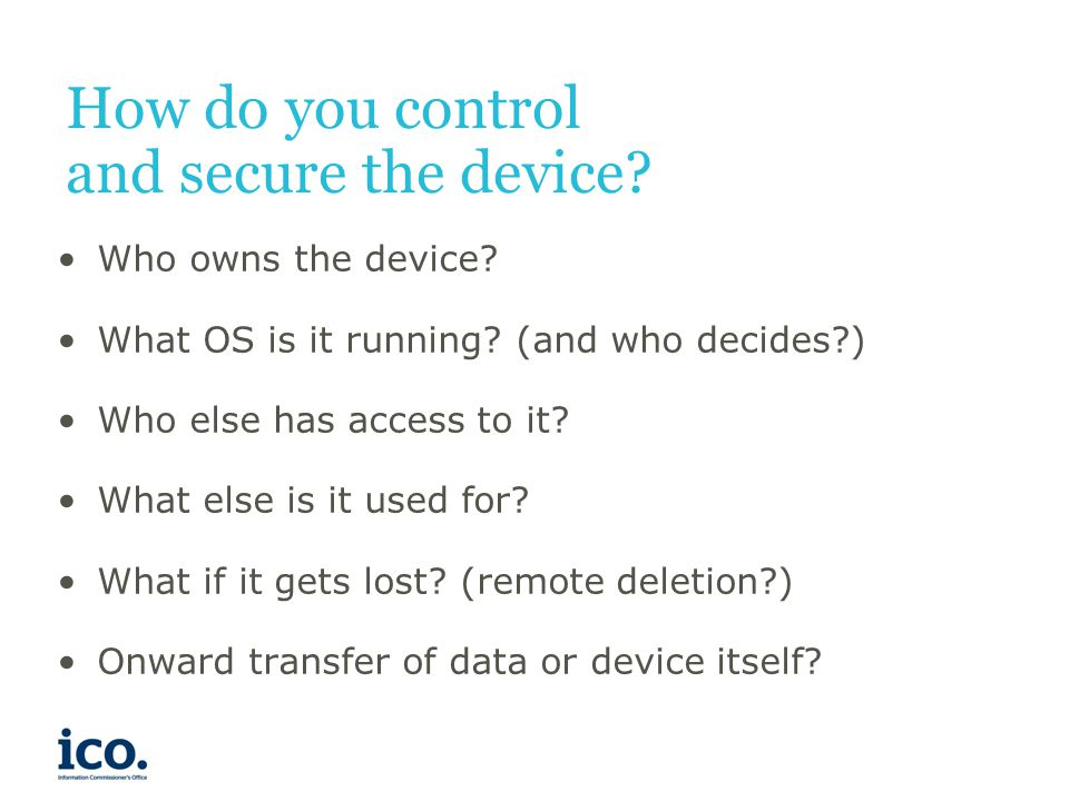 How do you control and secure the device. Who owns the device.