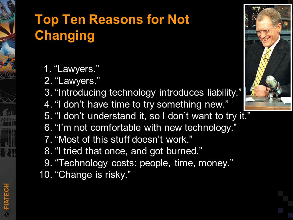 Top Ten Reasons for Not Changing 1. Lawyers. 2.