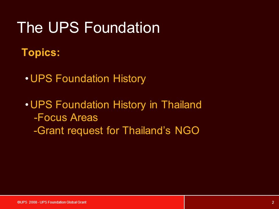 43 ©UPS 2008 - UPS Foundation Global Grant Project Description To motivate developing a management system of volunteer service, raise awareness and share information and training with the volunteers about service and production with 6 course such as guiding the blind, Making audio book etc.