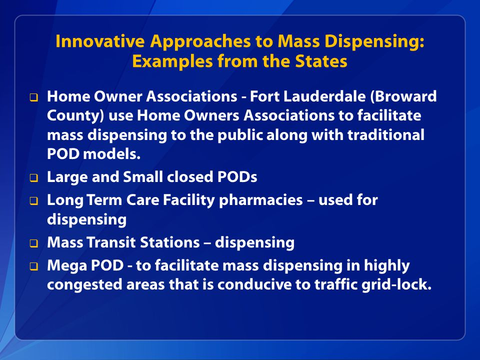 Innovative Approaches to Mass Dispensing: Examples from the States  Home Owner Associations - Fort Lauderdale (Broward County) use Home Owners Associ
