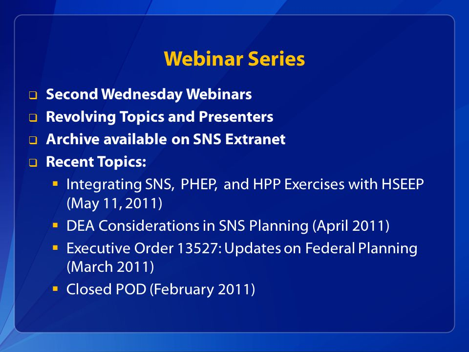 Webinar Series  Second Wednesday Webinars  Revolving Topics and Presenters  Archive available on SNS Extranet  Recent Topics:  Integrating SNS, P
