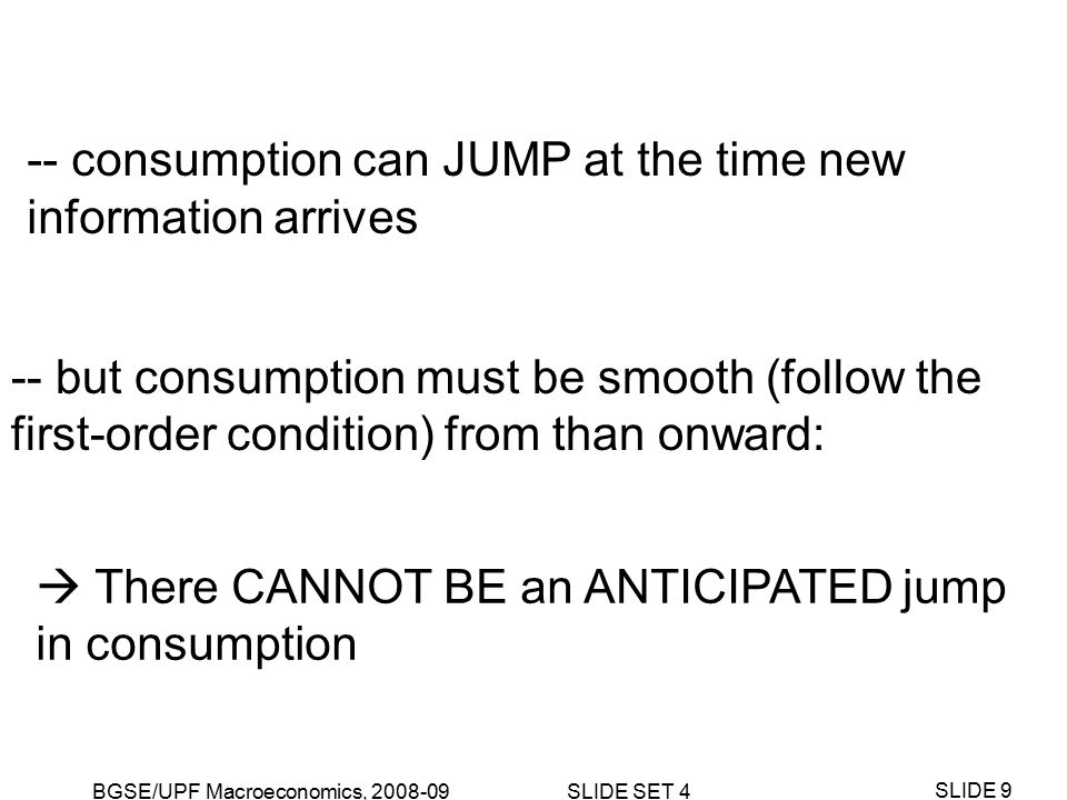 BGSE/UPF Macroeconomics, 2008-09 SLIDE SET 4 SLIDE 30 k c k-ISOCLINE: NO CAPITAL GROWTH c-ISOCLINE: NO CONSUMPTION GROWTH k* 0 Temporary, anticipated fall in output: Equilibrium response