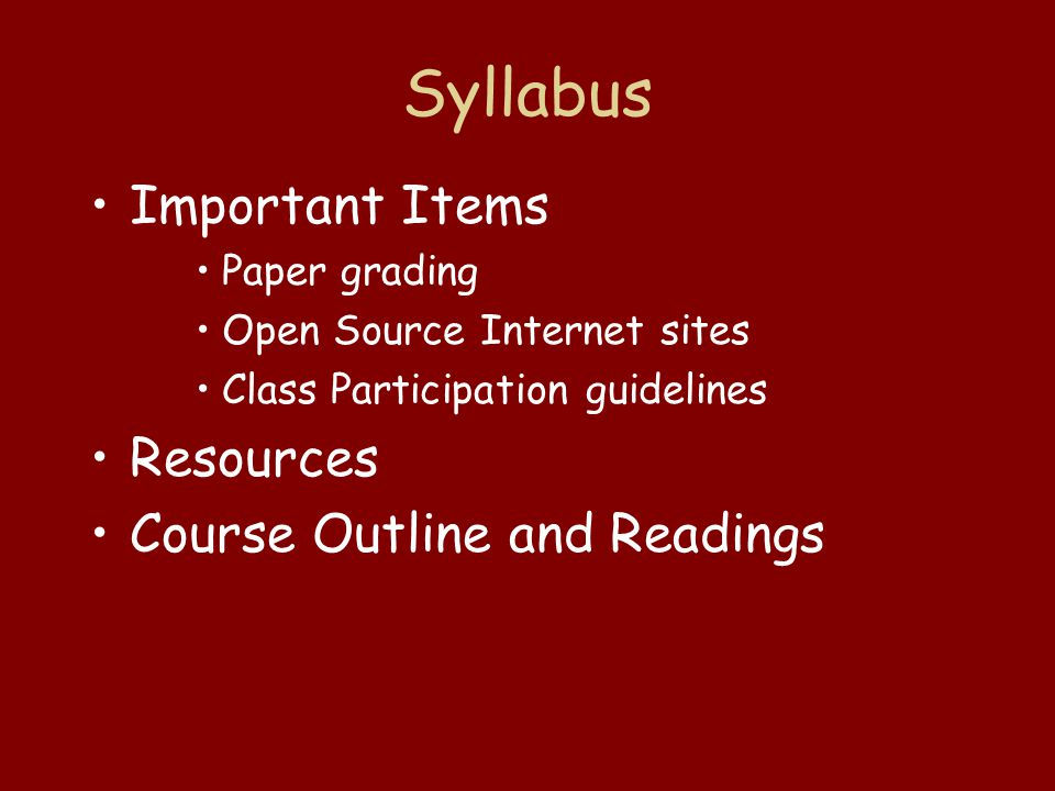 Syllabus Important Items Paper grading Open Source Internet sites Class Participation guidelines Resources Course Outline and Readings