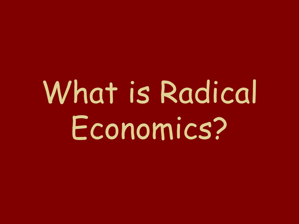 What is Radical Economics?