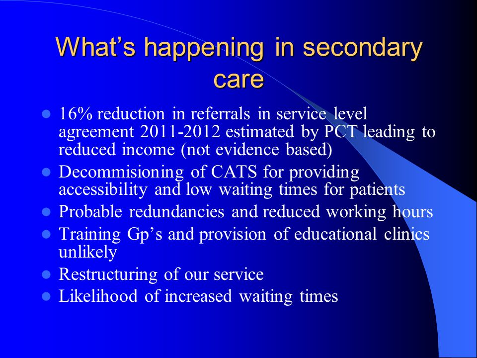 What's happening in secondary care 16% reduction in referrals in service level agreement 2011-2012 estimated by PCT leading to reduced income (not evi