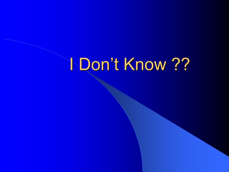 I Don't Know ??