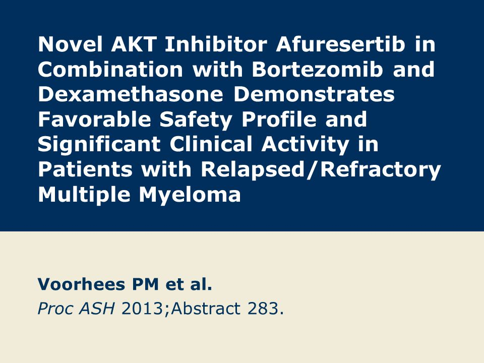 Novel AKT Inhibitor Afuresertib in Combination with Bortezomib and Dexamethasone Demonstrates Favorable Safety Profile and Significant Clinical Activi