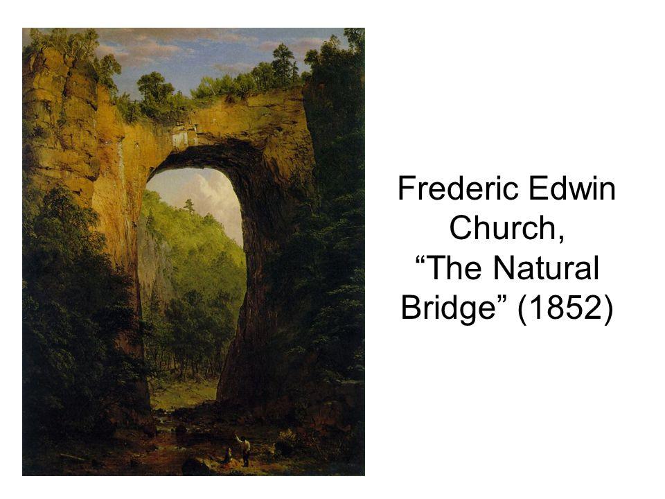"Frederic Edwin Church, ""The Natural Bridge"" (1852)"