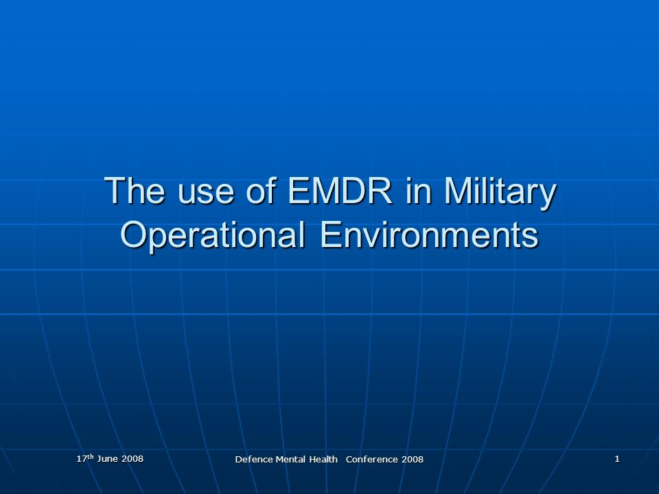 17 th June 2008 Defence Mental Health Conference 2008 2 Overview EMDR with Military Populations EMDR with Military Populations Appropriateness and utility Appropriateness and utility Use of EMDR with military personnel across the world Use of EMDR with military personnel across the world Studies on the use of EMDR with military populations Studies on the use of EMDR with military populations A case study A case study Policy and procedure for the use of EMDR with the UK military Policy and procedure for the use of EMDR with the UK military