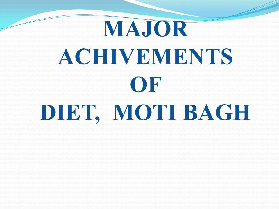 MAJOR ACHIVEMENTS OF DIET, MOTI BAGH