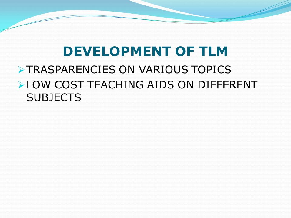 DEVELOPMENT OF TLM  TRASPARENCIES ON VARIOUS TOPICS  LOW COST TEACHING AIDS ON DIFFERENT SUBJECTS