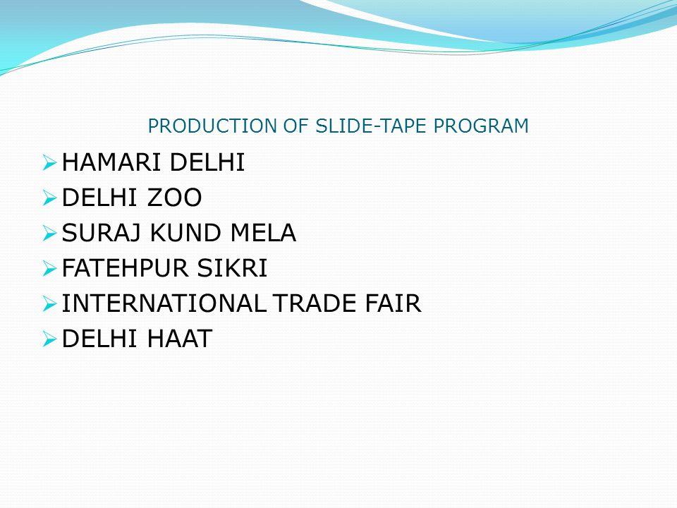 PRODUCTION OF SLIDE-TAPE PROGRAM  HAMARI DELHI  DELHI ZOO  SURAJ KUND MELA  FATEHPUR SIKRI  INTERNATIONAL TRADE FAIR  DELHI HAAT