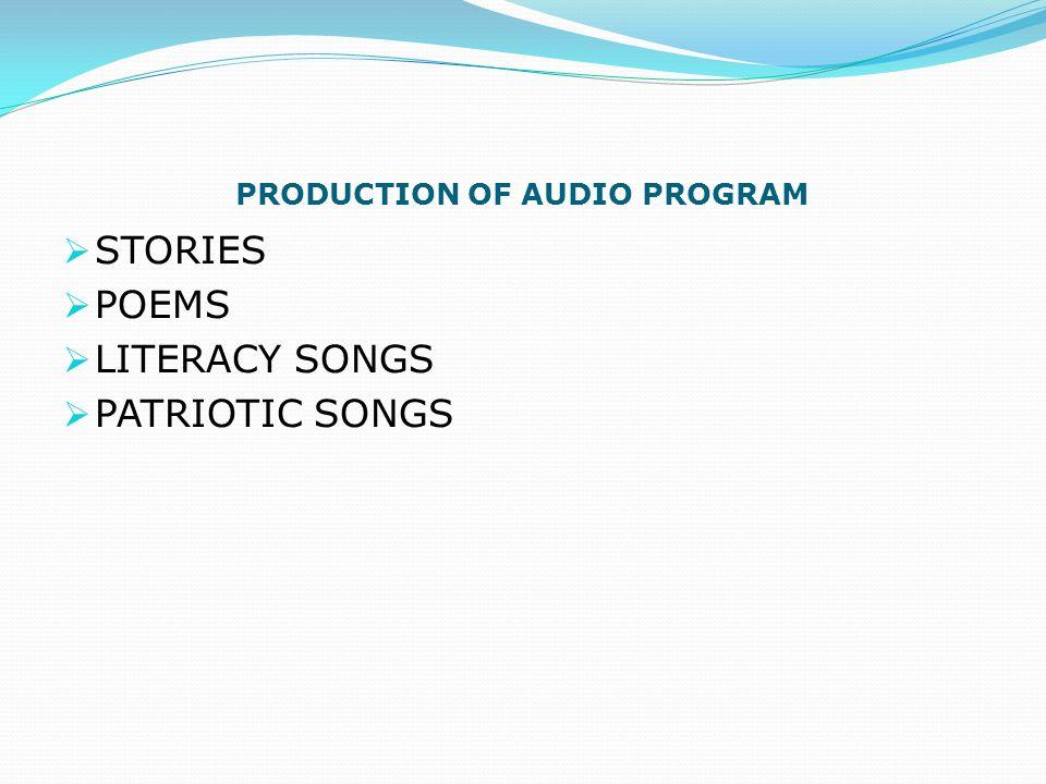 PRODUCTION OF AUDIO PROGRAM  STORIES  POEMS  LITERACY SONGS  PATRIOTIC SONGS