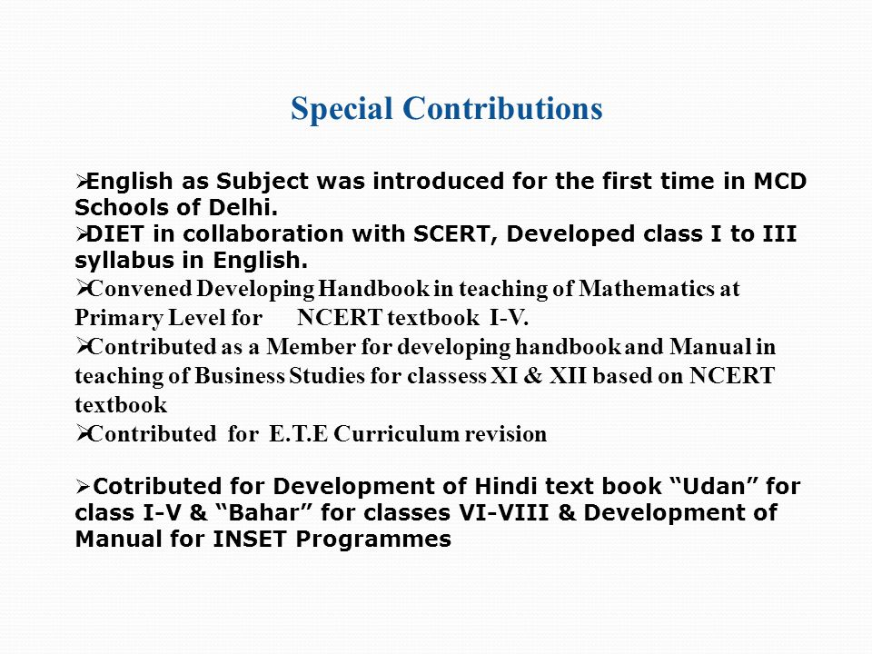 Special Contributions  English as Subject was introduced for the first time in MCD Schools of Delhi.
