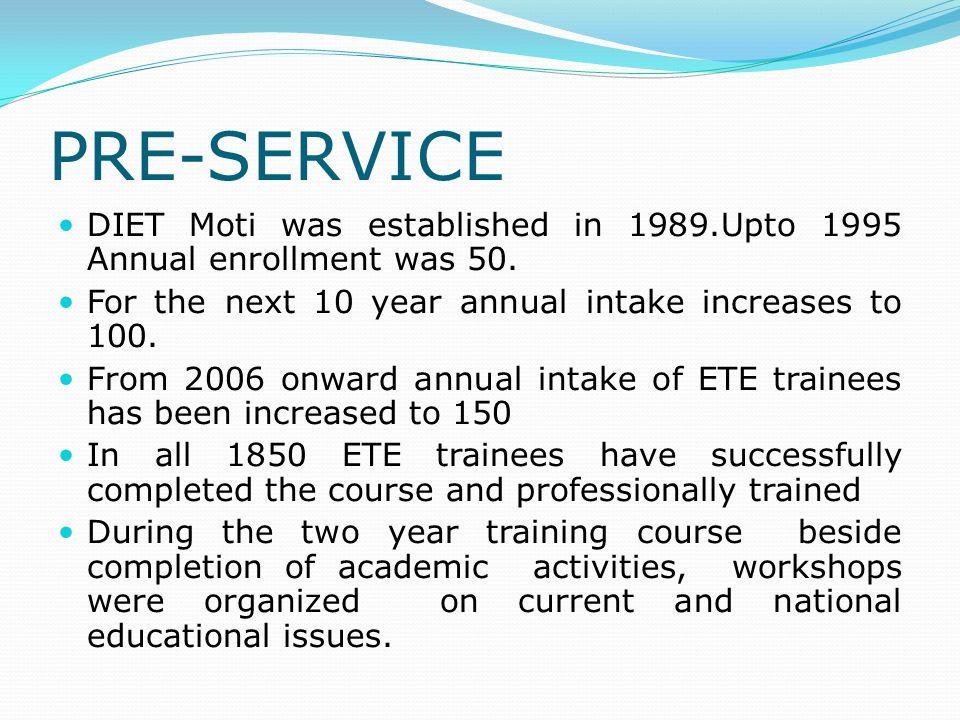 PRE-SERVICE DIET Moti was established in 1989.Upto 1995 Annual enrollment was 50.