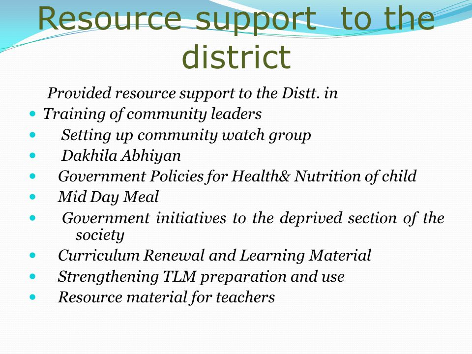 Resource support to the district Provided resource support to the Distt.
