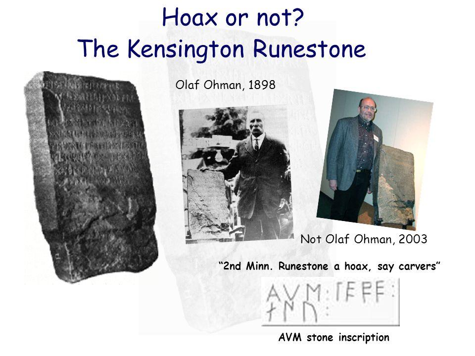 "Hoax or not? The Kensington Runestone Olaf Ohman, 1898 ""2nd Minn. Runestone a hoax, say carvers"" AVM stone inscription Not Olaf Ohman, 2003"