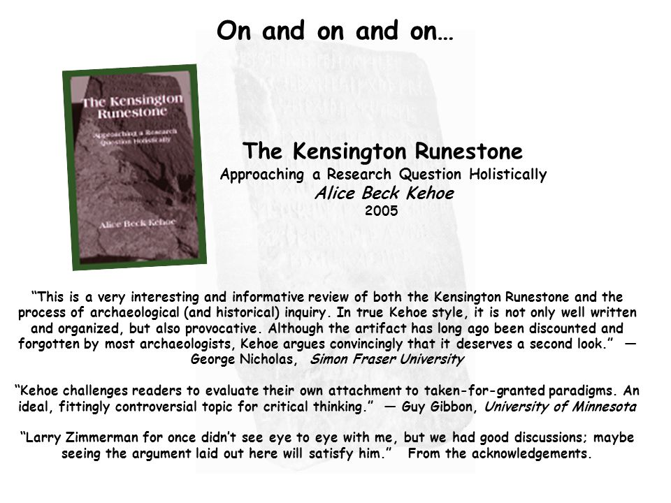 This is a very interesting and informative review of both the Kensington Runestone and the process of archaeological (and historical) inquiry.