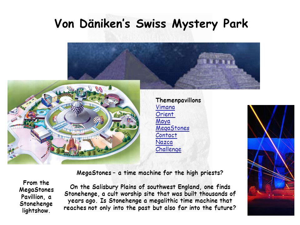 Von Däniken's Swiss Mystery Park Themenpavillons Vimana Orient Maya MegaStones Contact Nazca Challenge Vimana Orient Maya MegaStones Contact Nazca Cha