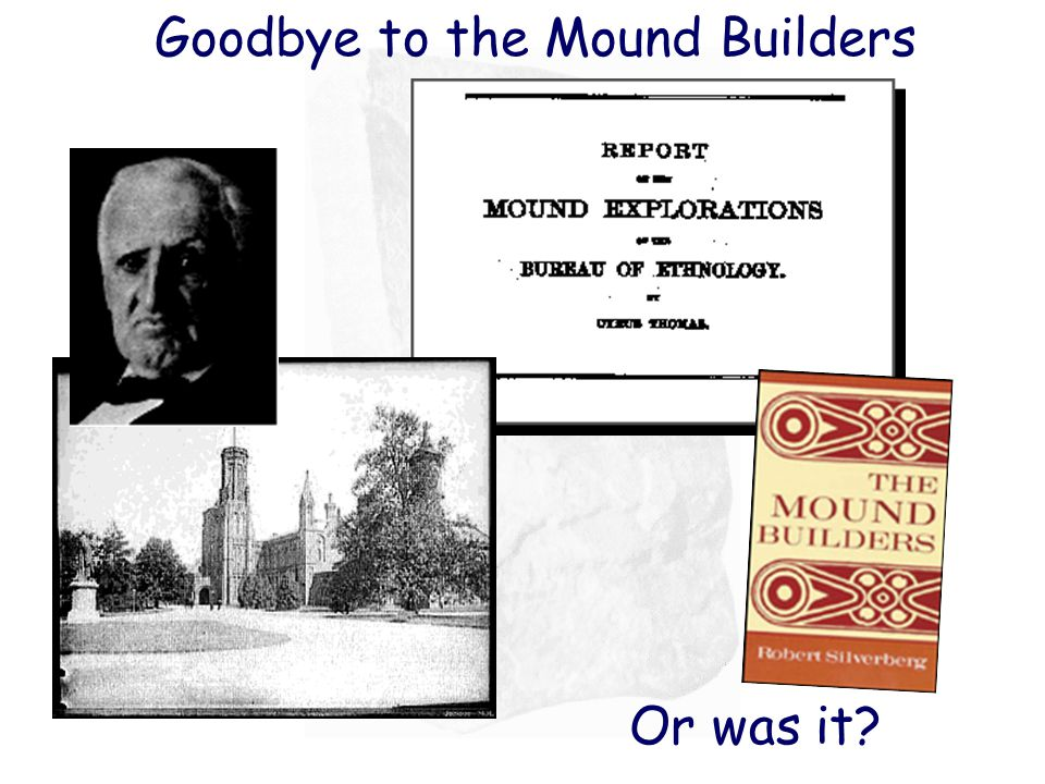 Goodbye to the Mound Builders Or was it