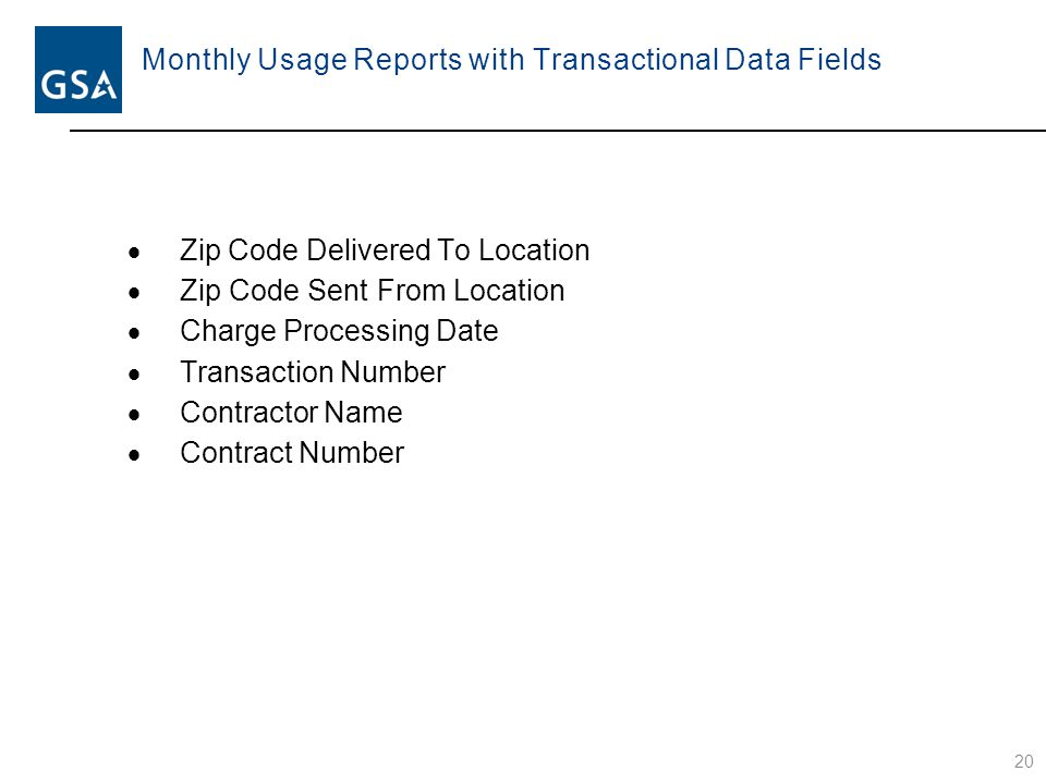 Monthly Usage Reports with Transactional Data Fields  Zip Code Delivered To Location  Zip Code Sent From Location  Charge Processing Date  Transaction Number  Contractor Name  Contract Number 20