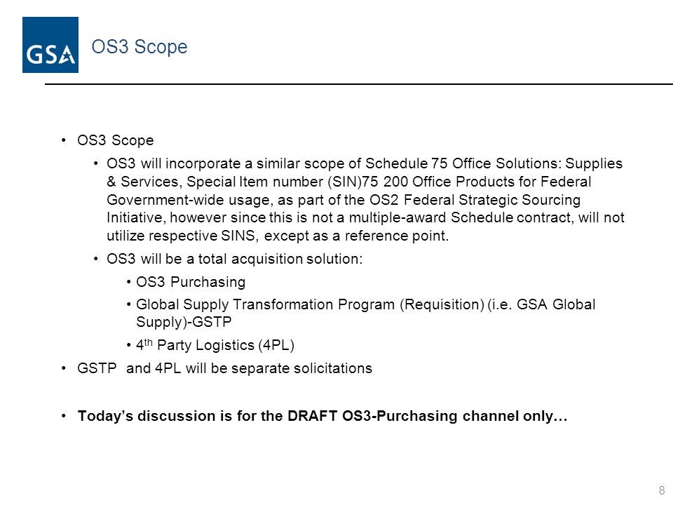 OS3 Scope OS3 will incorporate a similar scope of Schedule 75 Office Solutions: Supplies & Services, Special Item number (SIN)75 200 Office Products f
