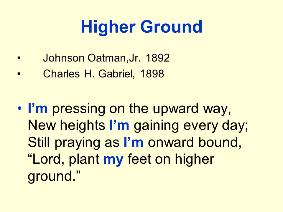 Higher Ground Johnson Oatman,Jr. 1892 Charles H.