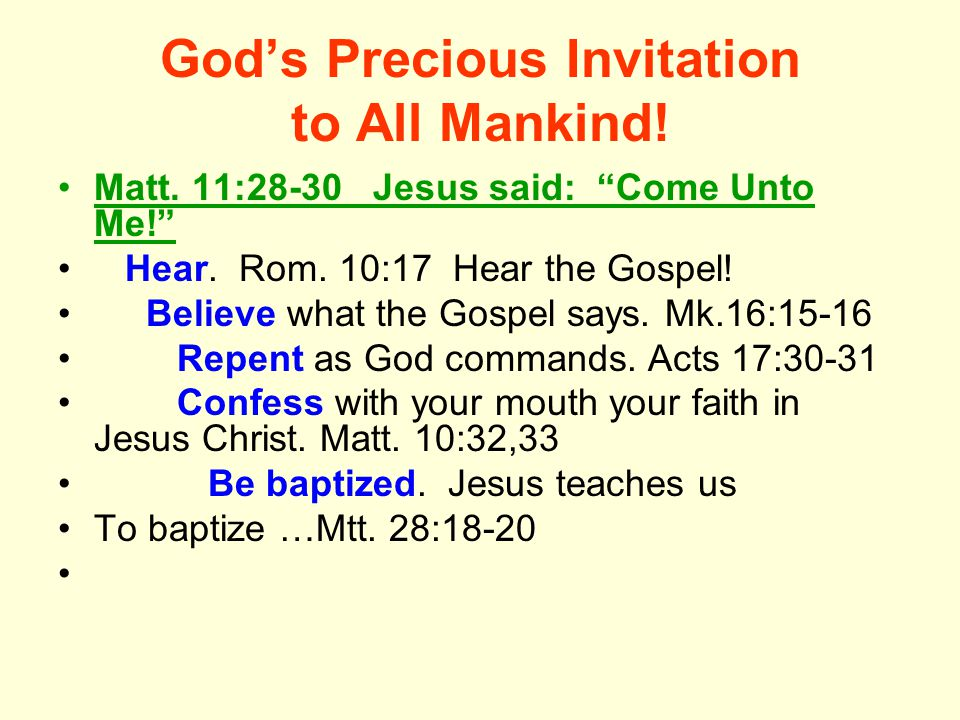 God's Precious Invitation to All Mankind. Matt. 11:28-30 Jesus said: Come Unto Me! Hear.