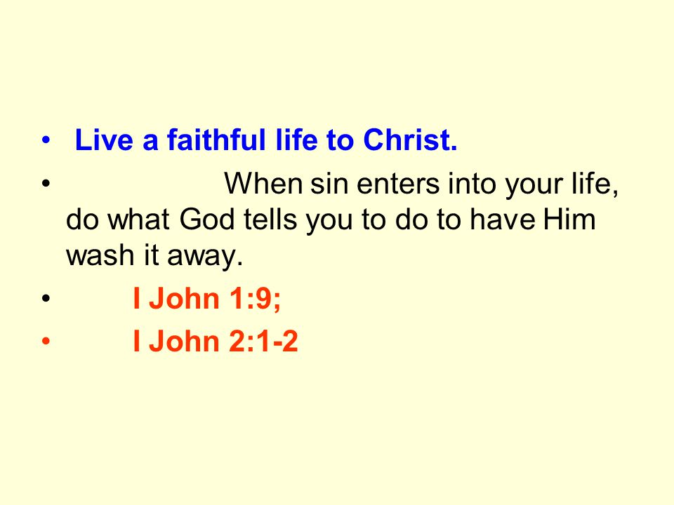 Live a faithful life to Christ.