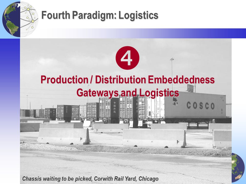 Chassis waiting to be picked, Corwith Rail Yard, Chicago Fourth Paradigm: Logistics Production / Distribution Embeddedness Gateways and Logistics 