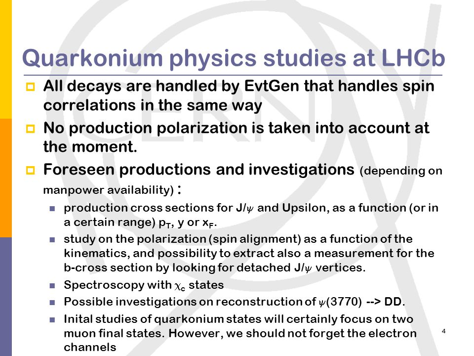 4 Quarkonium physics studies at LHCb  All decays are handled by EvtGen that handles spin correlations in the same way  No production polarization is taken into account at the moment.