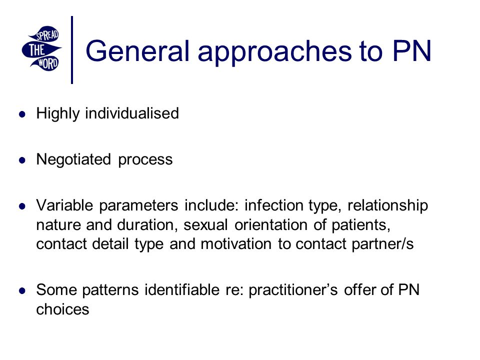 General approaches to PN Highly individualised Negotiated process Variable parameters include: infection type, relationship nature and duration, sexual orientation of patients, contact detail type and motivation to contact partner/s Some patterns identifiable re: practitioner's offer of PN choices